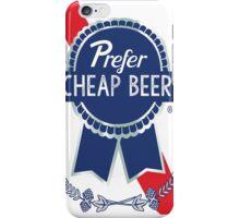 I Prefer Cheap Beer iPhone Case/Skin