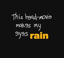Movies - head-movie makes my eyes rain Unisex T-Shirt