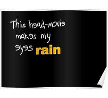 Movies - head-movie makes my eyes rain Poster