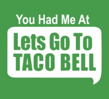 You Had Me At Lets Go To Taco Bell Kids Tee