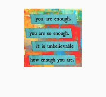 you are enough Unisex T-Shirt