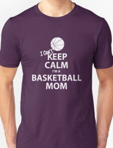 I Can't Keep Calm I'm a Basketball Mom Unisex T-Shirt