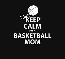 I Can't Keep Calm I'm a Basketball Mom Unisex T-Shirt
