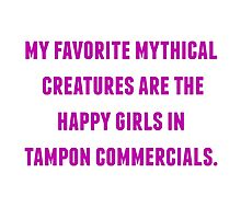 mythical creature happy girls in tampon commercials Photographic Print