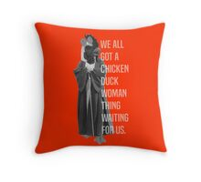 We All Got A Chicken Duck Woman Thing Waiting For Us Throw Pillow