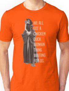 We All Got A Chicken Duck Woman Thing Waiting For Us Unisex T-Shirt