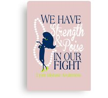 We Have Strength & Poise In Our Fight Against Lyme Canvas Print