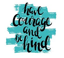 Have Courage And Be Kind by Katie Thomas