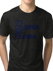 It's Colombia not Columbia Tri-blend T-Shirt
