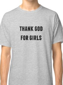 thank god for girls Classic T-Shirt