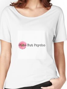 Cute But Psycho Women's Relaxed Fit T-Shirt
