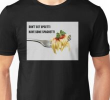 don't get upsetti have some spaghetti Unisex T-Shirt