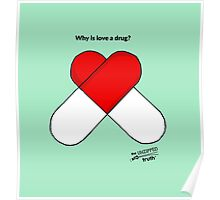 Why is love a drug? Poster
