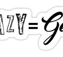 If Crazy=Genius Sticker