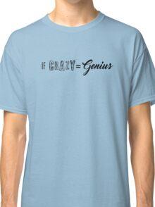 If Crazy=Genius Classic T-Shirt