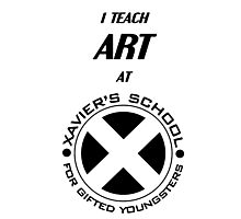 I Teach Art at Xavier's School for Gifted Youngsters Photographic Print