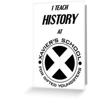 I Teach History at Xavier's School for Gifted Youngsters Greeting Card