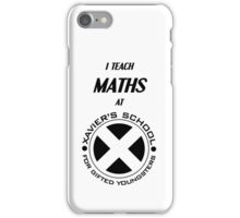 I Teach Maths at Xavier's School for Gifted Youngsters iPhone Case/Skin