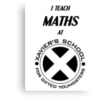 I Teach Maths at Xavier's School for Gifted Youngsters Canvas Print