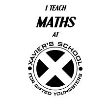 I Teach Maths at Xavier's School for Gifted Youngsters Photographic Print