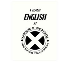 I Teach English at Xavier's School for Gifted Youngsters Art Print