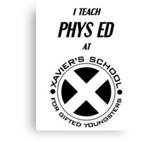 I Teach Phys Ed at Xavier's School for Gifted Youngsters Canvas Print