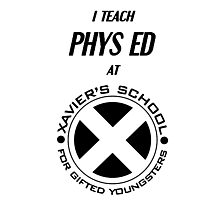 I Teach Phys Ed at Xavier's School for Gifted Youngsters Photographic Print