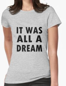 It Was All A Dream. T-Shirt