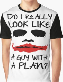 Joker Quote Do I Really Look Like A guy With Plan Graphic T-Shirt
