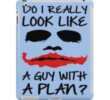 Joker Quote Do I Really Look Like A guy With Plan iPad Case/Skin