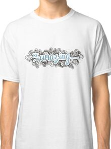 Be Amazing Classic T-Shirt