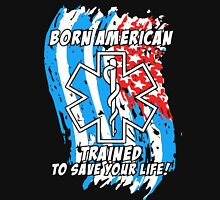 Born American EMS Trained To Save Your Life Unisex T-Shirt