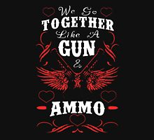 Go Together Like A Gun and Ammo Unisex T-Shirt