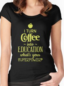I Turn Coffee Into Education Women's Fitted Scoop T-Shirt