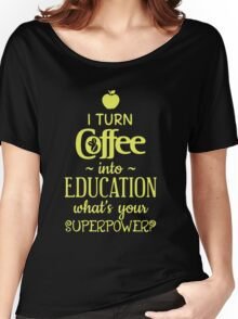 I Turn Coffee Into Education Women's Relaxed Fit T-Shirt
