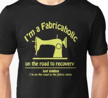 I'm a Fabricaholic on the road to recovery Unisex T-Shirt