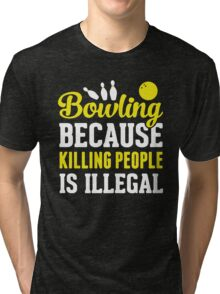 Bowling Because Killing People Is Illegal Tri-blend T-Shirt