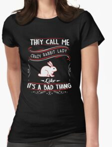 They Call Me Crazy Rabbit Lady Womens Fitted T-Shirt