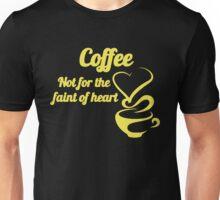 Coffee not for faint of heart Unisex T-Shirt