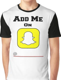Add Me On SnapChat! Draw Your Own Name! Graphic T-Shirt