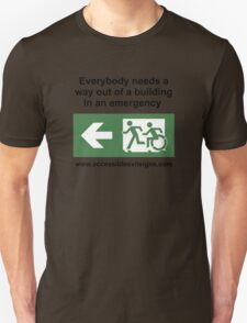 Everybody needs a way out of a building in an emergency, part of the Accessible Exit Sign Project T-Shirt