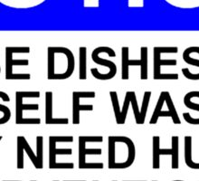 NOTICE: THESE DISHES ARE NOT SELF WASHING AND REQUIRE HUMAN INTERVENTION TO BECOME CLEAN Sticker