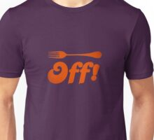 Fork off! ( Adult Humour Comedy Fun ) Unisex T-Shirt