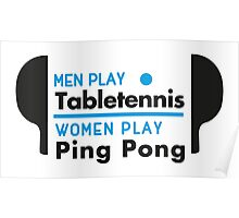 Men play table tennis, women play ping pong! Poster
