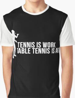 tennis is work, table tennis is art! Graphic T-Shirt
