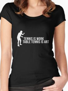 tennis is work, table tennis is art! Women's Fitted Scoop T-Shirt