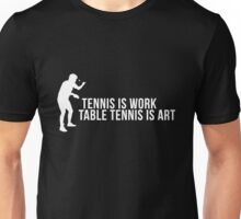 tennis is work, table tennis is art! Unisex T-Shirt