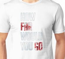 How Far Would You Go Unisex T-Shirt