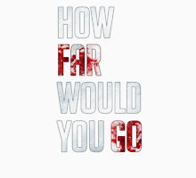How Far Would You Go T-Shirt