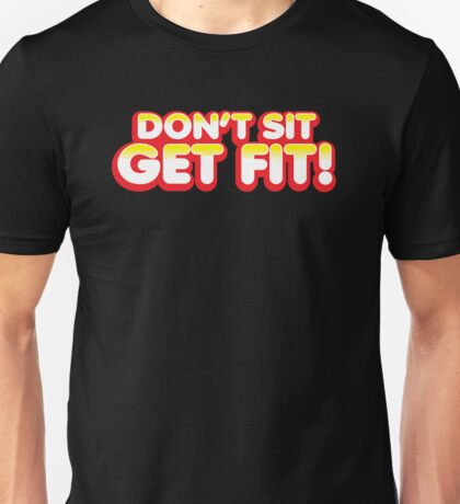 Don't sit get fit! Unisex T-Shirt